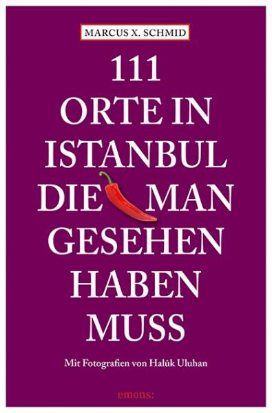 Halûk Uluhan, Marcus X. Schmid - 111 Orte in Istanbul, die man gesehen haben muss