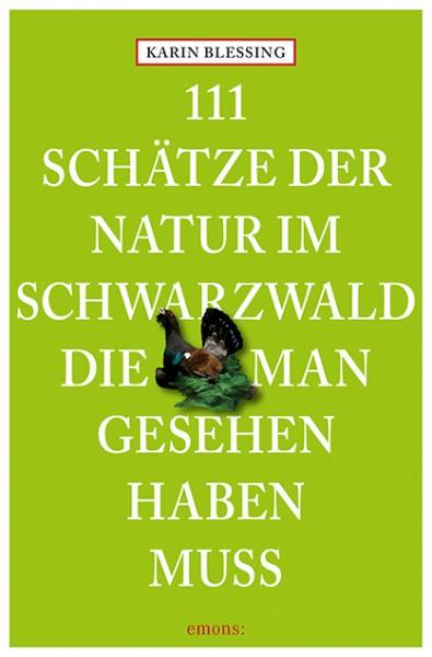 Karin Blessing - 111 Schätze der Natur im Schwarzwald, die man gesehen haben muss
