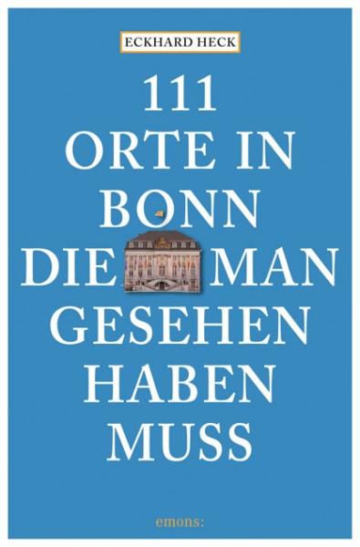 Eckhard Heck - 111 Orte in Bonn, die man gesehen haben muss