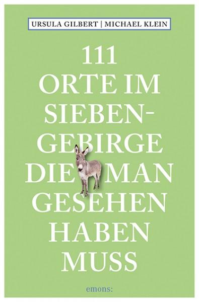 Ursula Gilbert, Michael Klein - 111 Orte im Siebengebirge, die man gesehen haben muss