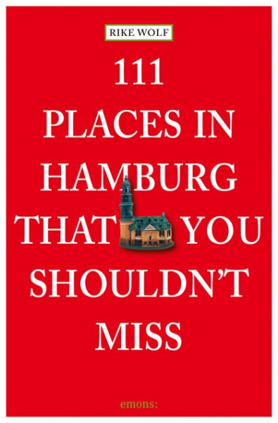 Rike Wolf - 111 Places in Hamburg That You Shouldn't Miss