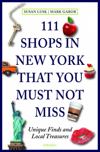 Mark Gabor, Susan Lusk - 111 Shops in New York That You Must Not Miss