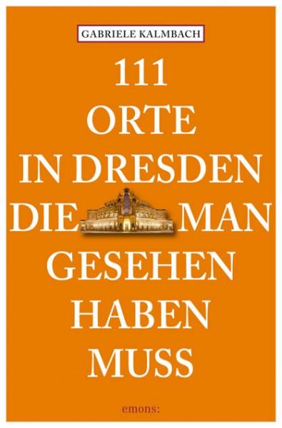 Gabriele Kalmbach - 111 Orte in Dresden, die man gesehen haben muss