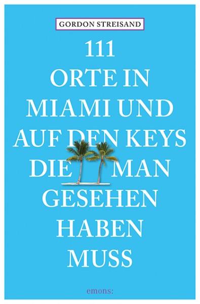 Gordon Streisand - 111 Orte in Miami und auf den Keys, die man gesehen haben muss