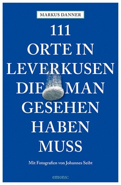 Markus Danner, Johannes Seibt - 111 Orte in Leverkusen, die man gesehen haben muss