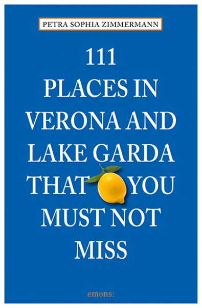 Petra Sophia Zimmermann - 111 Places in Verona and Lake Garda That You Must Not Miss