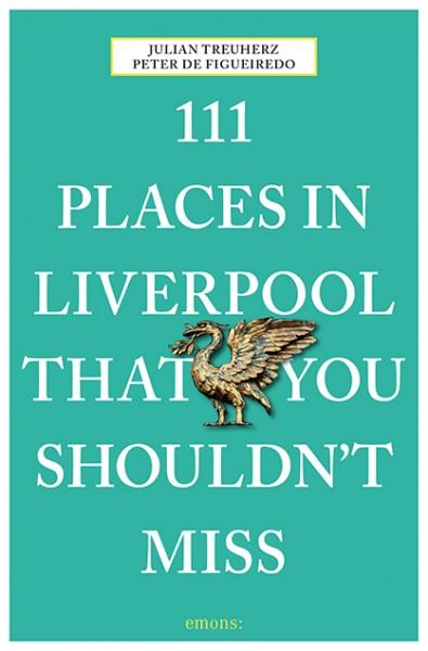 Julian Treuherz, Peter de Figueiredo - 111 Places in Liverpool That You Shouldn't Miss