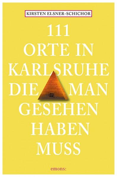 Kirsten Elsner-Schichor, Rainer Bodemer - 111 Orte in Karlsruhe, die man gesehen haben muss
