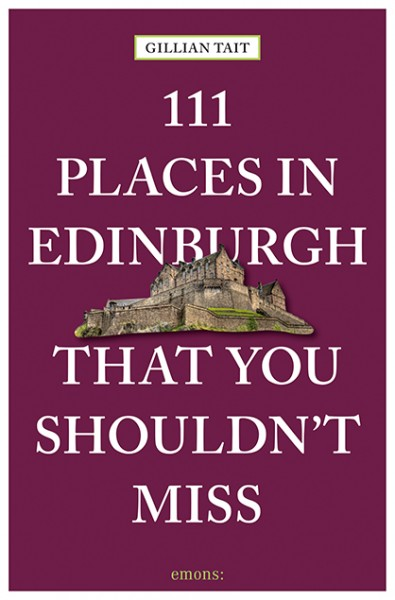 Gillian Tait - 111 Places in Edinburgh That You Shouldn't Miss