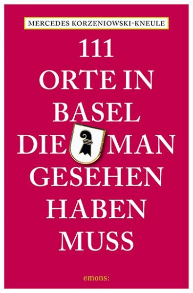 Mercedes Korzeniowski-Kneule - 111 Orte in Basel, die man gesehen haben muss