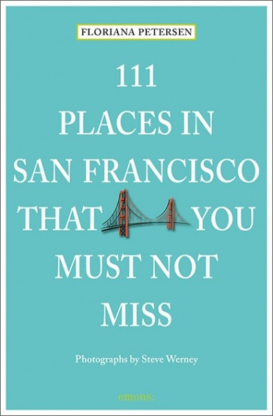 Floriana Petersen, Steve Werney - 111 Places in San Francisco That You Must Not Miss