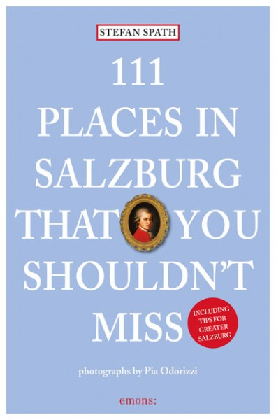 Stefan Spath - 111 Places in Salzburg That You Shouldn't Miss