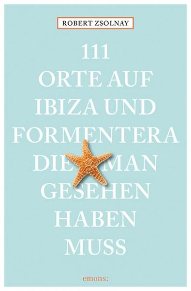 Robert Zsolnay - 111 Orte auf Ibiza und Formentera, die man gesehen haben muss