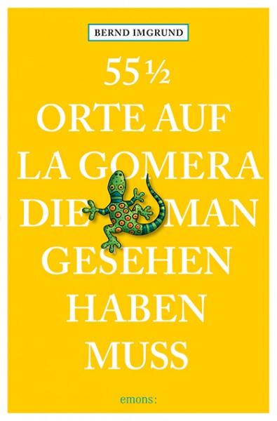Bernd Imgrund - 55 ½ Orte auf La Gomera, die man gesehen haben muss