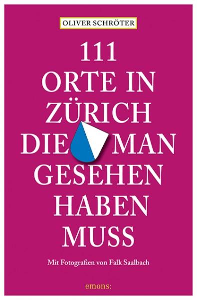 Oliver Schröter, Falk Saalbach - 111 Orte in Zürich, die man gesehen haben muss