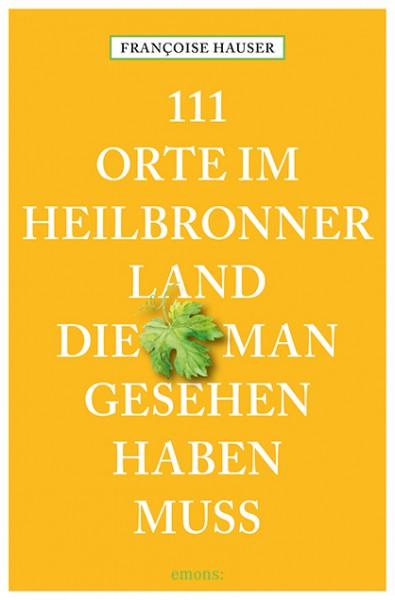 Françoise Hauser - 111 Orte im Heilbronner Land, die man gesehen haben muss