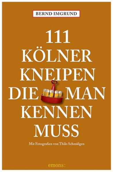 Bernd Imgrund, Thilo Schmülgen - 111 Kölner Kneipen, die man kennen muss