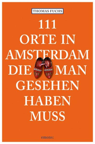 Thomas Fuchs - 111 Orte in Amsterdam, die man gesehen haben muss