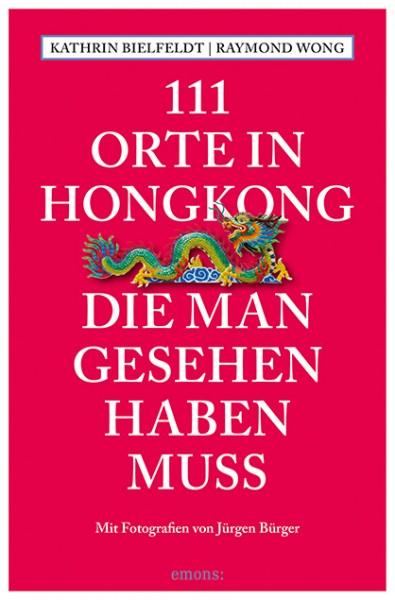 Kathrin Bielfeldt, Raymond Wong, Jürgen Bürger - 111 Orte in Hongkong, die man gesehen haben muss