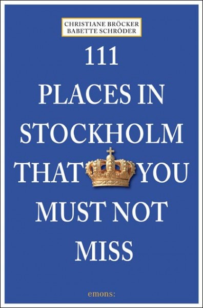 Christiane Bröcker, Babette Schröder - 111 Places in Stockholm that you must not miss