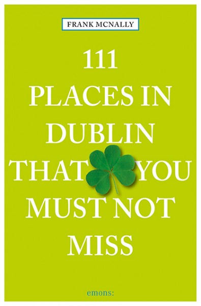 Frank McNally - 111 Places In Dublin That You Must Not Miss