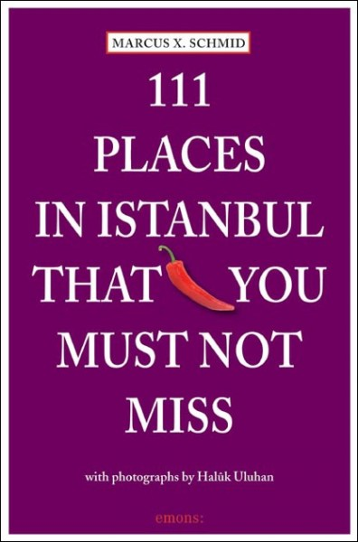 Marcus X. Schmid - 111 Places in Istanbul that you must not miss