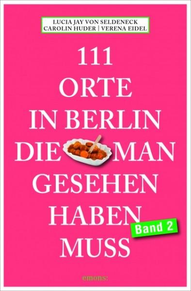 Lucia Jay von Seldeneck, Verena Eidel, Carolin Huder - 111 Orte in Berlin, die man gesehen haben mus