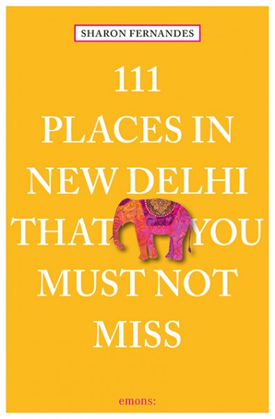 Sharon Fernandes - 111 Places In New Delhi That You Must Not Miss