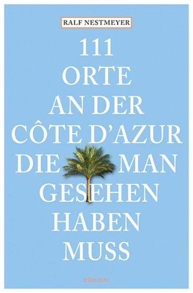 Ralf Nestmeyer - 111 Orte an der Côte d'Azur, die man gesehen haben muss