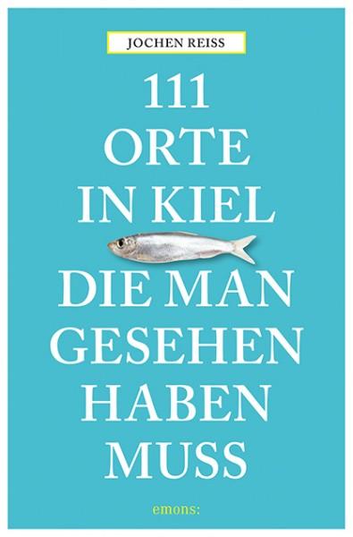 Jochen Reiss - 111 Orte in Kiel, die man gesehen haben muss