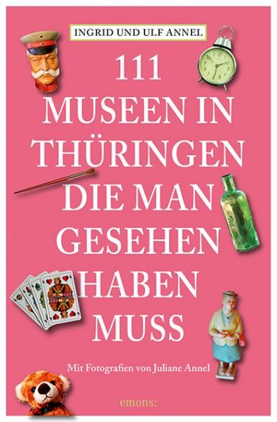 Ingrid Annel, Ulf Annel, Juliane Annel - 111 Museen in Thüringen, die man gesehen haben muss