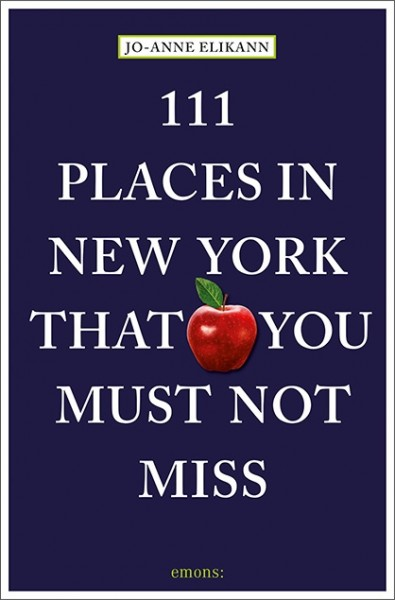 Jo-Anne Elikann - 111 Places in New York That You Must Not Miss