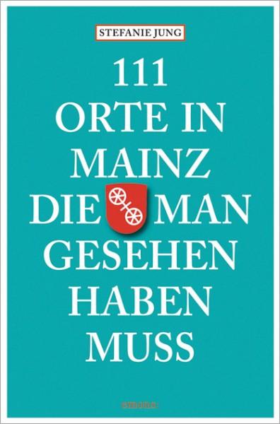 Stefanie Jung - 111 Orte in Mainz, die man gesehen haben muss