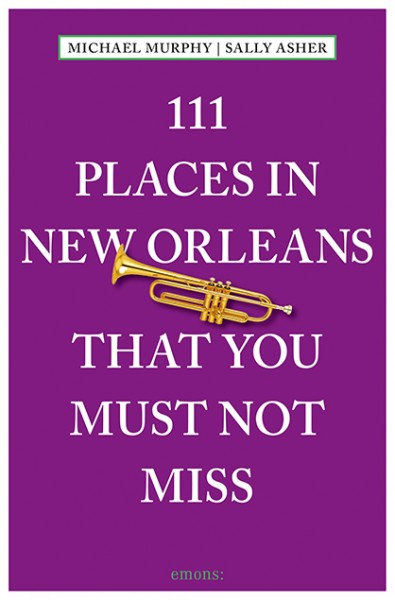 Michael Murphy, Sally Asher - 111 Places in New Orleans That You Must Not Miss