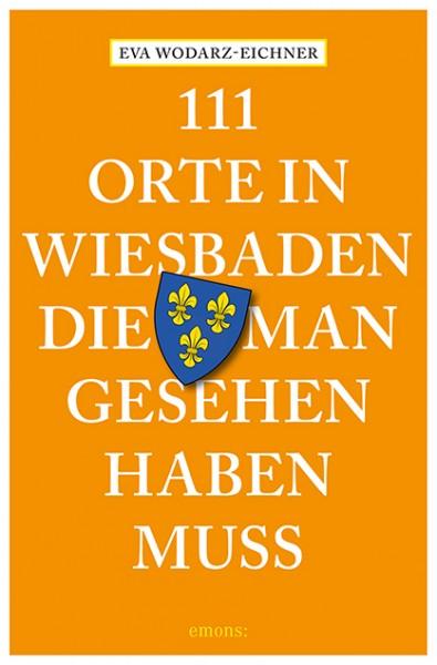 Eva Wodarz-Eichner - 111 Orte in Wiesbaden, die man gesehen haben muss