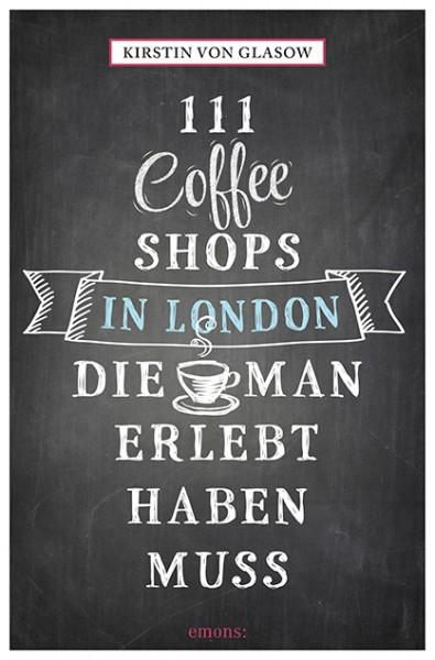Kirstin von Glasow - 111 Coffee Shops in London, die man erlebt haben muss