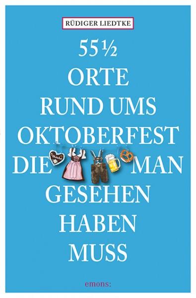 Rüdiger Liedtke - 55 ½ Orte rund ums Oktoberfest, die man gesehen haben muss