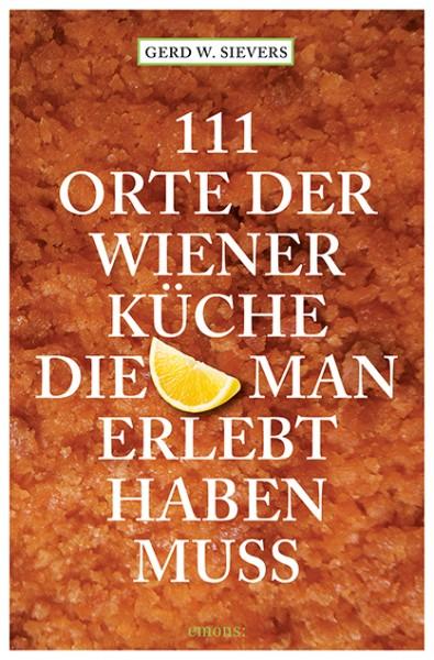 Gerd Wolfgang Sievers - 111 Orte der Wiener Küche, die man erlebt haben muss