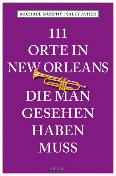 Michael Murphy, Sally Asher - 111 Orte in New Orleans, die man gesehen haben muss