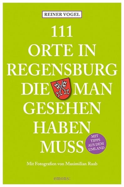 Reiner Vogel, Maximilian Raab - 111 Orte in Regensburg, die man gesehen haben muss