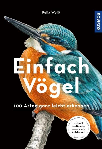 Einfach Vögel - 100 Arten ganz leicht erkennen
