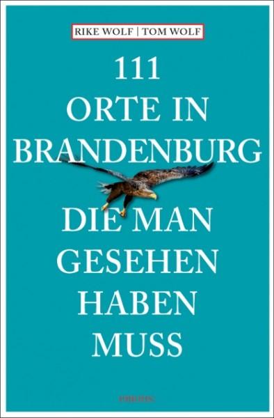 Rike Wolf, Tom Wolf - 111 Orte in Brandenburg, die man gesehen haben muss