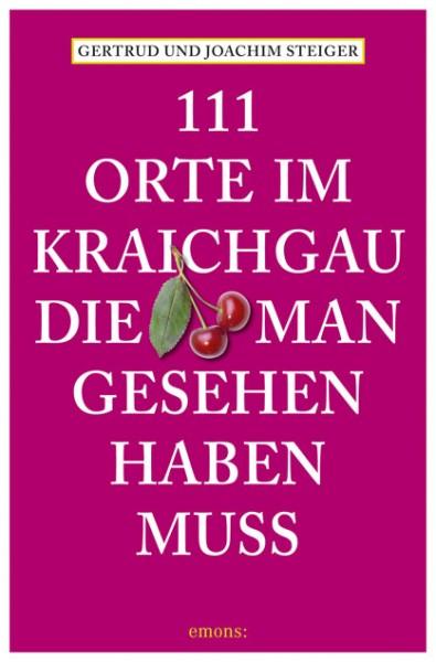 Gertrud Steiger, Joachim Steiger - 111 Orte im Kraichgau, die man gesehen haben muss