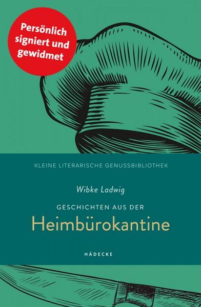 Wibke Ladwig - Geschichten aus der Heimbürokantine (signiert)