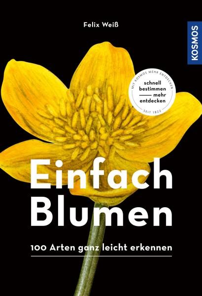 Einfach Blumen - 100 Arten ganz leicht erkennen