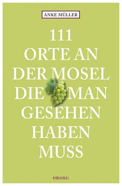 Anke Müller - 111 Orte an der Mosel, die man gesehen haben muss