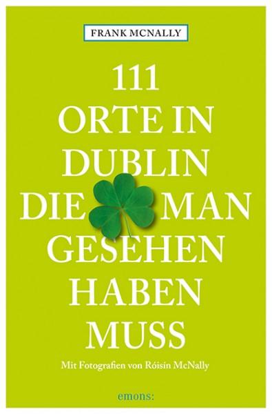 Frank McNally, Róisín McNally - 111 Orte in Dublin, die man gesehen haben muss