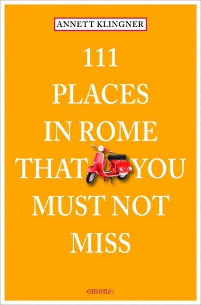Annett Klingner - 111 Places in Rome that you must not miss