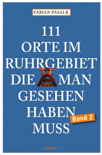 Fabian Pasalk - 111 Orte im Ruhrgebiet, die man gesehen haben muss, Band 2