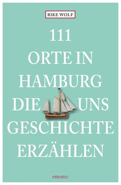 Rike Wolf - 111 Orte in Hamburg, die uns Geschichte erzählen